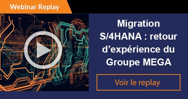 Webinar replay Migration S/4HANA retour d'experience du groupe MEGA