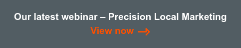 Our latest webinar – Precision Local Marketing  View now