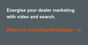 Energise your dealer marketing  with video and search.   Read our revealing Whitepaper