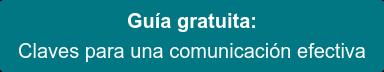 Guía gratuita: Claves para una comunicación efectiva