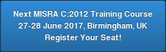 Next MISRA C:2012 Training Course 27-28 June 2017, Birmingham, UK Register Your Seat!