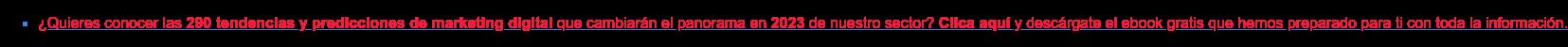 * ¿Quieres conocer las 130 tendencias y predicciones de marketing digital que  cambiarán el panorama en2020 de nuestro sector? Clica aquí y descárgate el  ebook gratis que hemos preparado para ti con toda la información.