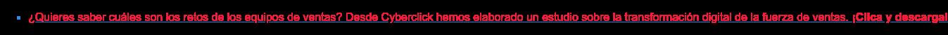 * ¿Quieres saber cuáles son los retos de los equipos de ventas? Desde  Cyberclick hemos elaborado un estudio sobre la transformación digital de la  fuerza de ventas.¡Clica y descarga!