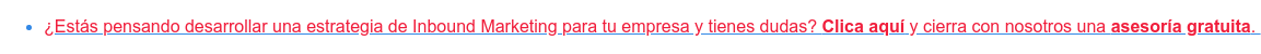 * ¿Estás pensando desarrollar una estrategia de Inbound Marketingpara tu  empresa y tienes dudas?Clica aquí y cierra con nosotros una asesoría gratuita.