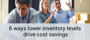 6 ways lower inventory levels drive cost savings