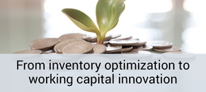 From Inventory Optimization to Working Capital Innovation