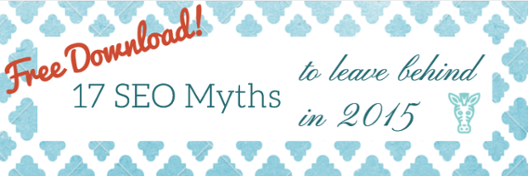 DOWNLOAD: 17 SEO Myths to Leave Behind in 2015
