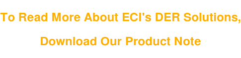 To Read More About ECI's DER Solutions,   Download Our Product Note