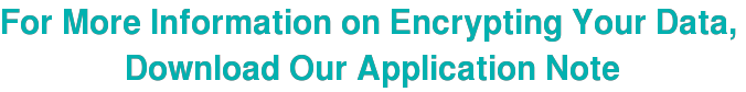 For More Information on Encrypting Your Data,  Download Our Application Note