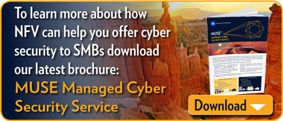 """To learn more about how NFV can help you offer cyber security to SMBs  download our latest brochure: """"Muse Managed Cyber Security Service"""""""
