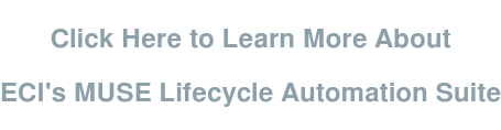 Click Here to Learn More About   ECI's MUSE Lifecycle Automation Suite