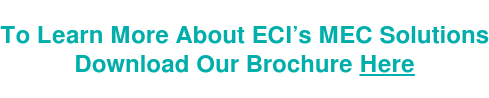 To Learn More About ECI's MEC Solutions  Download Our Brochure Here