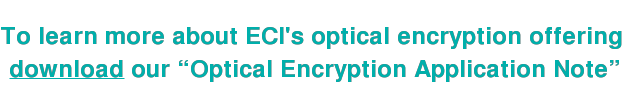 """To learn more about ECI's optical encryption offering download our """"Optical Encryption Application Note"""""""
