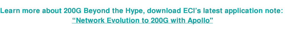 "Learn more about 200G Beyond the Hype, download ECI's latest application note:  ""Network Evolution to 200G with Apollo"""