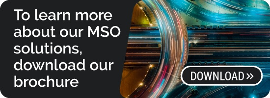 To learn more about our MSO solutions, download our brochure