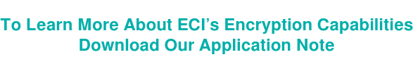 To Learn More About ECI's Encryption Capabilities Download Our Application Note
