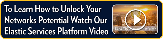 To Learn How to Unlock Your Networks Potential Watch Our Elastic Services Platform Video