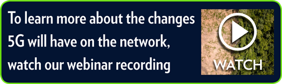 To learn more about the changes 5G will have on the network,  watch our webinar recording
