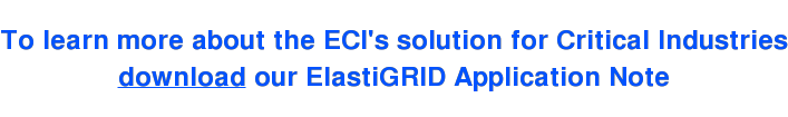 To learn more about the ECI's solution for Critical Industries download our ElastiGRID Application Note