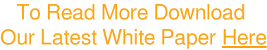 To Read More Download  Our Latest White PaperHere
