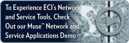 To Experience ECI's Network and Service Tools,  Check Out Our Muse Network and Service Applications Demo