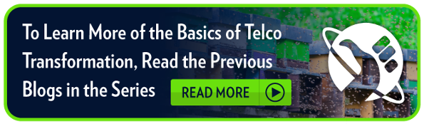 To Learn More of the Basics of Telco Transformation, Read the Previous Blogs in  the Series