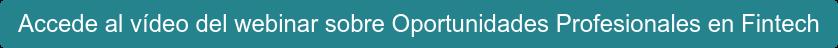 Accede al vídeo del webinar sobreOportunidades Profesionales en Fintech