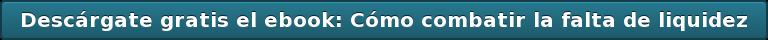 Descárgate gratis el ebook: Cómo combatir la falta de liquidez