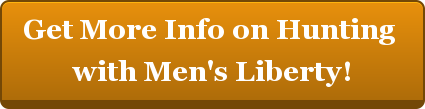 Get More Info on Hunting  with Men's Liberty!