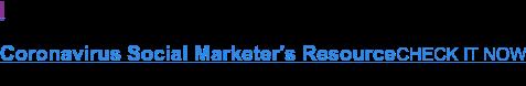 Coronavirus Social Marketer's Resource CHECK IT NOW <https://www.smartly.io/covid-19-insights-hub-social-advertising>