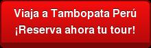 Viaja a Tambopata Perú ¡Reserva ahora tu tour!