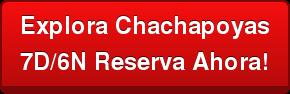 Explora Chachapoyas 7D/6N Reserva Ahora!