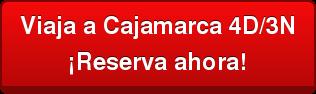 Viaja a Cajamarca 4D/3N ¡Reserva ahora!