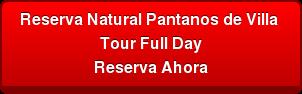 Reserva Natural Pantanos de Villa Tour Full Day Reserva Ahora