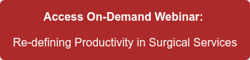 Access On-Demand Webinar:  Re-defining Productivity in Surgical Services
