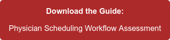 Download the Guide: Physician Scheduling Workflow Assessment