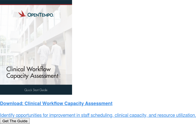 Download: Clinical Workflow Capacity Assessment  Identify opportunities for improvement in staff scheduling, clinical capacity,  and resource utilization. Get The Guide