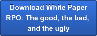 Download White Paper RPO: The good, the bad,  and the ugly