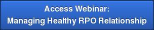 Access Webinar: Managing Healthy RPO Relationship