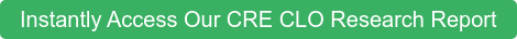 Instantly Access Our CRE CLO Research Report