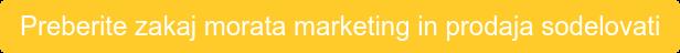 Preberite zakaj morata marketing in prodaja sodelovati
