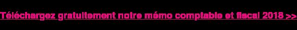 Téléchargez gratuitement notre mémo comptable et fiscal 2018 >>