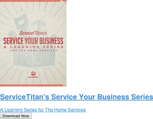 ServiceTitan's Service Your Business Series  A Learning Series for The Home Services Download Now