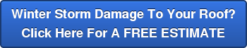 Winter Storm Damage To Your Roof? Click Here For A FREE ESTIMATE