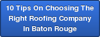 10 Tips On Choosing The Right Roofing Company In Baton Rouge