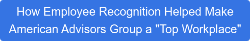 """How Employee Recognition Helped Make American Advisors Group a """"Top Workplace"""""""