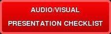 AUDIO/VISUAL PRESENTATION CHECKLIST