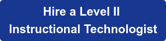 Hire a Level II  Instructional Technologist