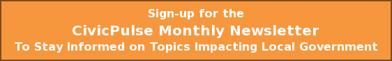 Sign-up for the  CivicPulse Monthly Newsletter To Stay Informed on Topics Impacting Local Government