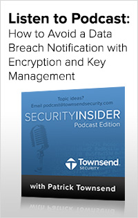 Podcast on How to Avoid a Data Breach Notification with Encryption and Key Management